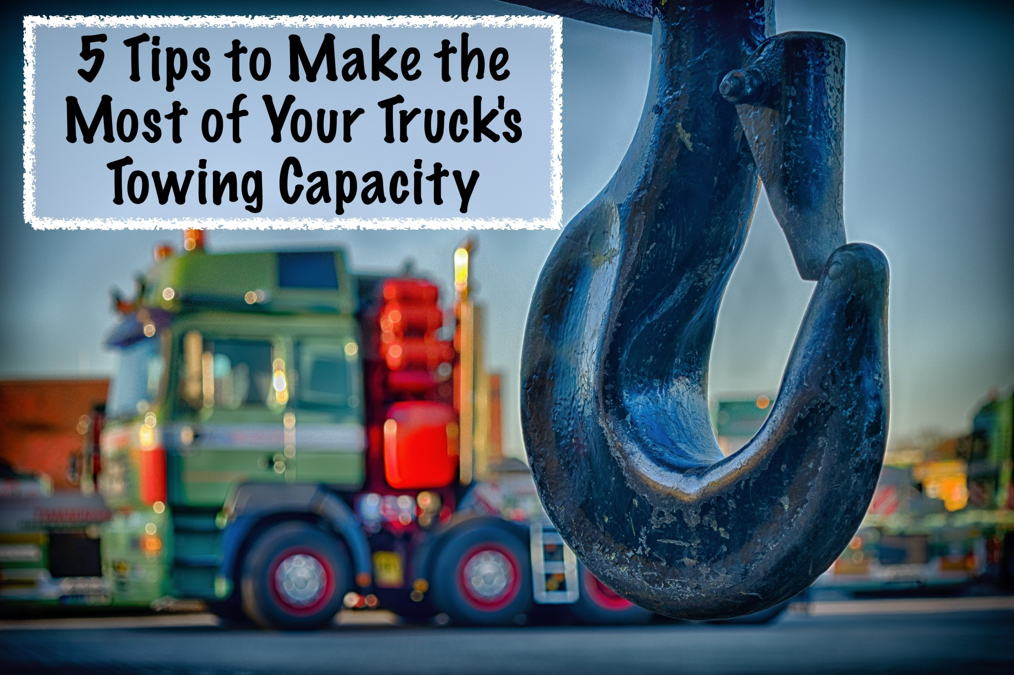 5 tips to make the most of your truck's towing capacity